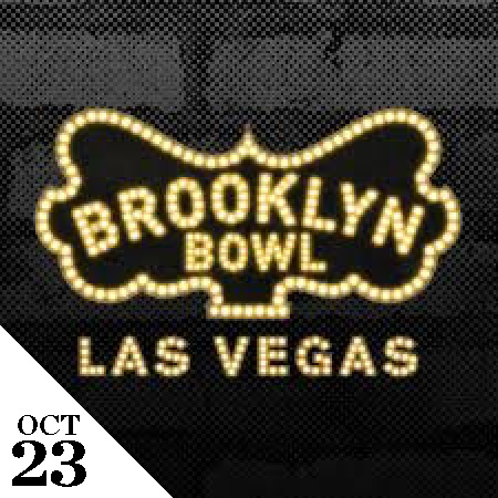 Oct 23  - Brooklyn Bowl