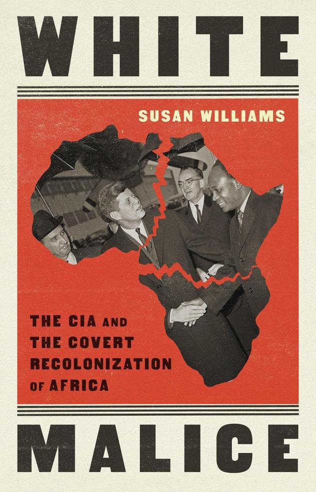 <em>White Malice: The CIA and the Covert Recolonization of Africa,</em> by Susan Williams