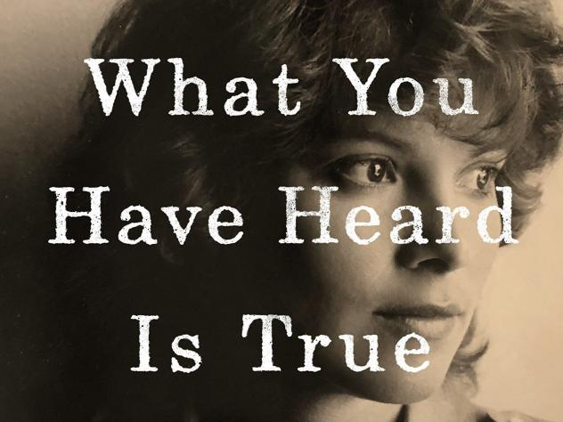 What You Have Heard Is True, by Carolyn Forché.