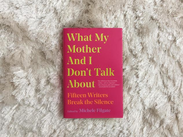 <em>What My Mother And I Don't Talk About</em>, edited by Michele Filgate
