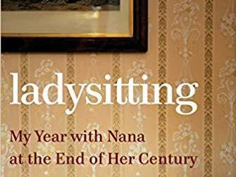 <em>Ladysitting: My Year With Nana At The End Of Her Century</em>