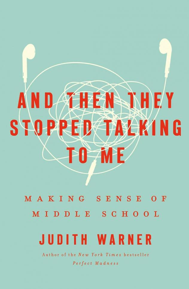 <em>And Then They Stopped Talking to Me: Making Sense of Middle School,</em> by Judith Warner