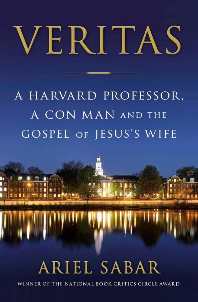 <em>Veritas: A Harvard Professor, a Con Man and the Gospel of Jesus's Wife,</em> by Ariel Sabar