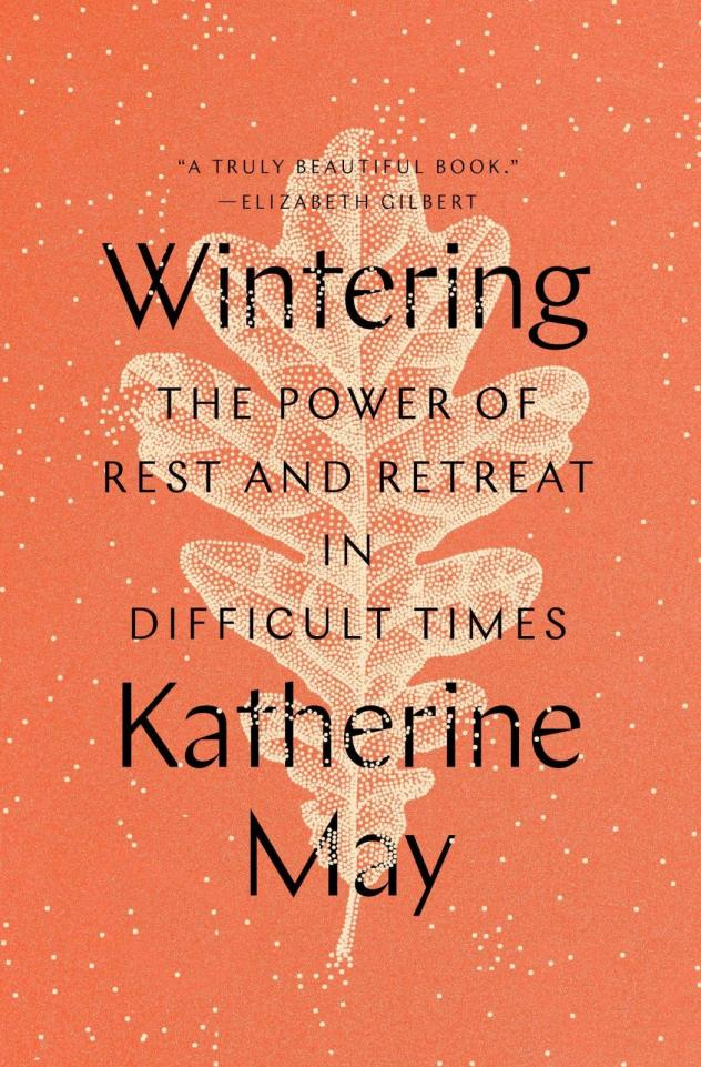 <em>Wintering: The Power of Rest and Retreat in Difficult Times,</em> by Katherine May