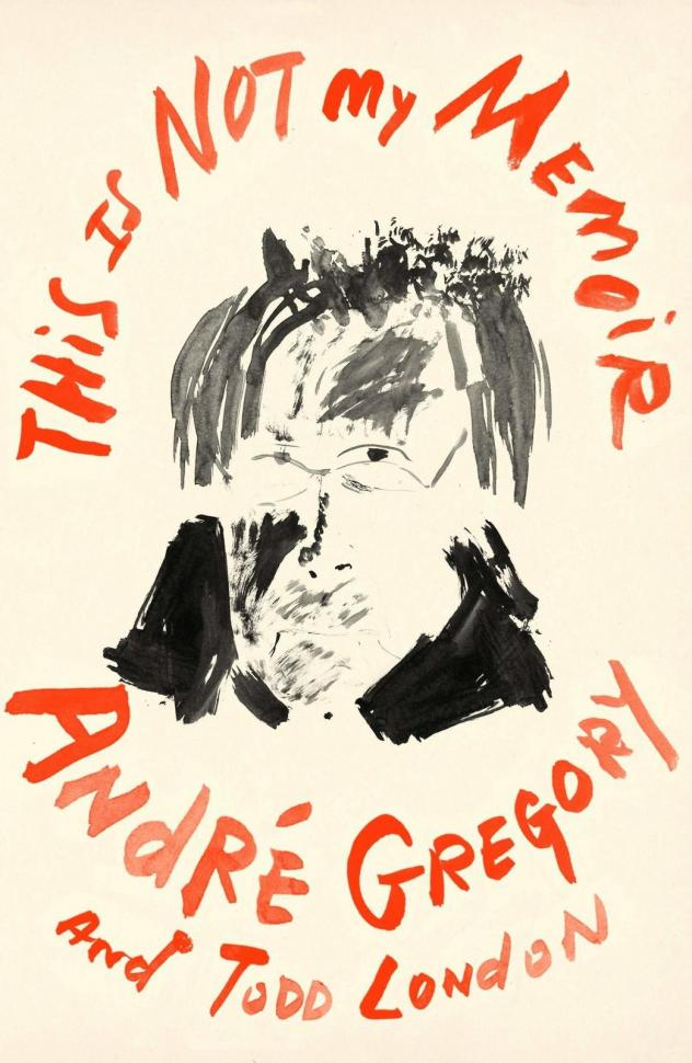 <em>This Is Not My Memoir</em>, by André Gregory and Todd London