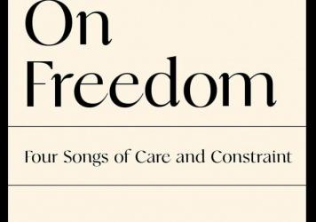 <em>On Freedom: Four Songs of Care and Constraint,</em> by Maggie Nelson