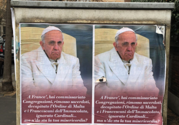 "Anti-Pope Francis posters appeared in Rome last week, with a message in a Roman street dialect saying, ""Hey, Frank, you took over Congregations, suspended priests, decapitated the Order of Malta and the Franciscans of The Immaculate, ignored Cardinals..."