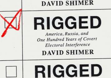<em>Rigged: America, Russia, and One Hundred Years of Covert Electoral Interference</em>, by David Shimer